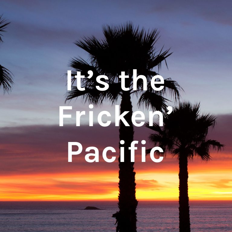 It's the Fricken' Pacific